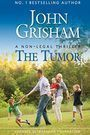 The Tumor: A Non-Legal Thriller by John Grisham